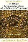 Le partage du pain eucharistique selon le Nouveau Testament par Léon-Dufour