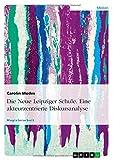 Die Neue Leipziger Schule - Eine akteurzentrierte Diskursanalyse, Carolin Modes, 3638914631