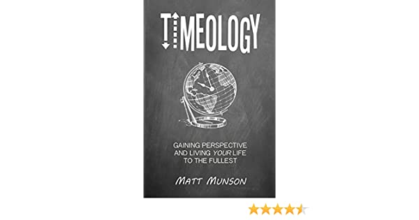 Amazon timeology gaining perspective and living your life to amazon timeology gaining perspective and living your life to the fullest ebook matt munson kindle store fandeluxe Image collections