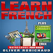Learn Languages & Learn French: 2 Books in 1! A Simple and Easy Guide for Beginners to Learn any Foreign Language & A Fast and Easy Guide for Beginners to Learn Conversational French Audiobook by Wayne Chung, Oliver Robichaud Narrated by john fiore