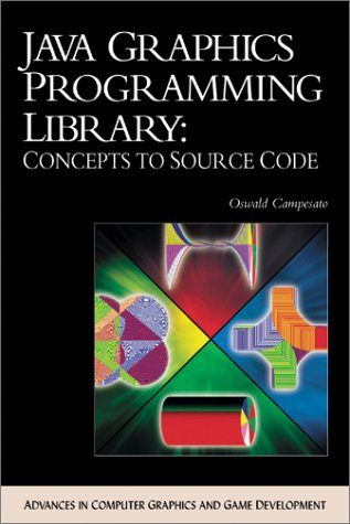 Java Graphics Programming Library: Concepts to Source Code (with CD-ROM) (ADVANCES IN COMPUTER GRAPHICS AND GAME DEVELOPMENT SERIES) by Brand: Charles River Media
