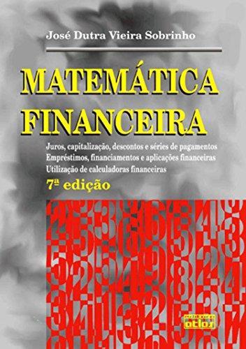 Matemática Financeira: Juros, Capitalização, Descontos e Séries de Pagamentos; Empréstimos, Financiamemtos e Aplicações Financeiras; Utilização de Calculadoras Financeiras