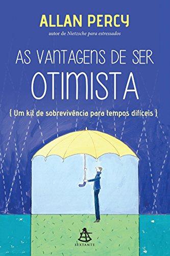 As vantagens de ser otimista: { Um kit de sobrevivência para tempos difíceis }