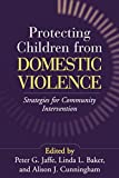 img - for Protecting Children from Domestic Violence: Strategies for Community Intervention book / textbook / text book