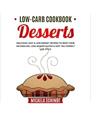 Low-Carb Cookbook: Desserts: Delicious, Easy and Low Budget Recipes to Reset Your Metabolism, Lose Weight Faster & Keep the Correct Life-Style.