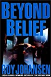 Beyond Belief, Roy Johansen, 0553801155