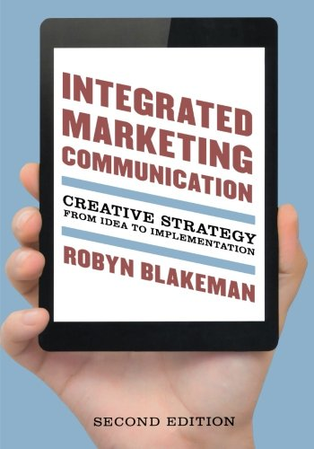 INTEGRATED MARKETING COMMUNICATION 2ED: Creative Strategy from Idea to Implementation