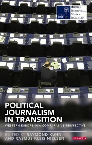 Political Journalism in Transition: Western Europe in a Comparative Perspective (Reuters Institute for the Study of Journalism)