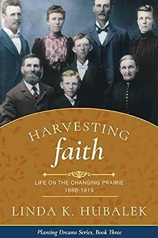 Harvesting Faith: Life on the Changing Prairie (Planting Dreams Series Book 3) by [Hubalek, Linda K., Planting Dreams]