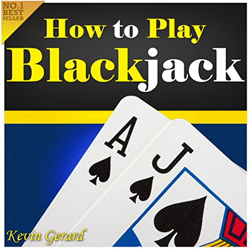How to Play Blackjack: Best Beginner's Guide to Learning the Basics of the Blackjack Game! Rules, Odds, Winner Strategies and a Whole Lot More...