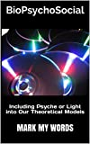 BioPsychoSocial: Including Psyche or Light into Our Theoretical Models