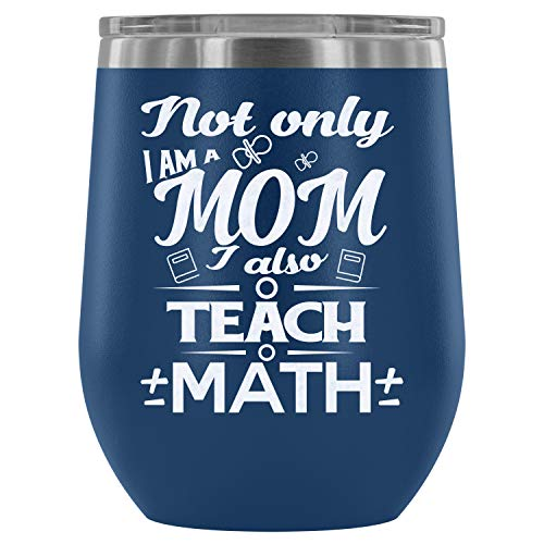 Stainless Steel Tumbler Cup with Lids for Wine, I'm A Mom And A Math Teacher Wine Tumbler, Teach Math Vacuum Insulated Wine Tumbler (Wine Tumbler 12Oz - Blue) -