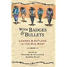 With Badges and Bullets: Lawmen and Outlaws in the Old West (Notable Westerners)