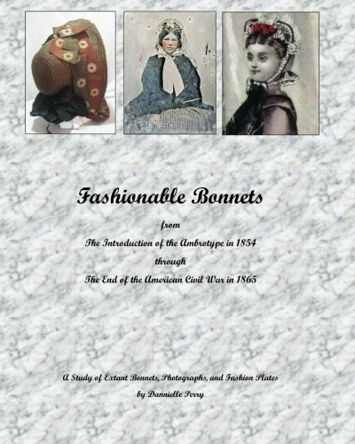Fashionable Bonnets from The Introduction of the Ambrotype in 1854 through The End of the American Civil War in 1865: A Study of Extant Bonnets, Photographs, and Fashion Plates