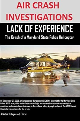 Air Crash Investigations Lack Of Experience The Crash of a Maryland State Police Helicopter from lulu.com