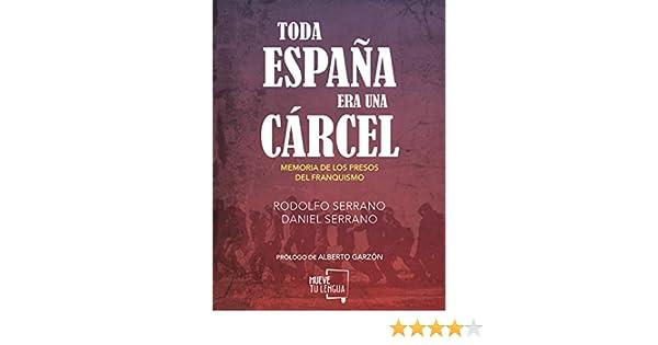 Toda España era una cárcel: Memoria de los presos del franquismo ...