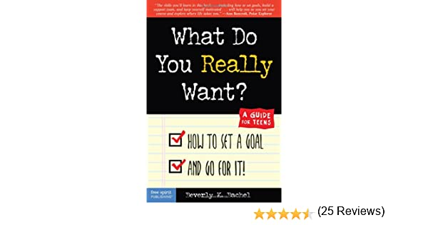 What Do You Really Want? How to Set a Goal and Go for It! A Guide ...