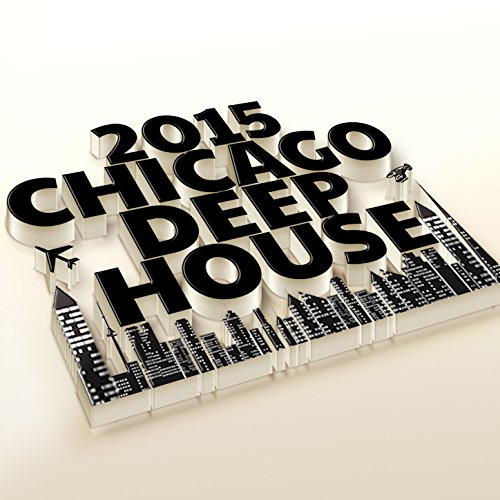 2015 chicago deep house 2015 deep house mp3 for Deep house chicago