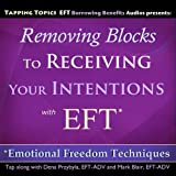 Removing Blocks to Receiving Your Intentions with EFT (Emotional Freedom Techniques)
