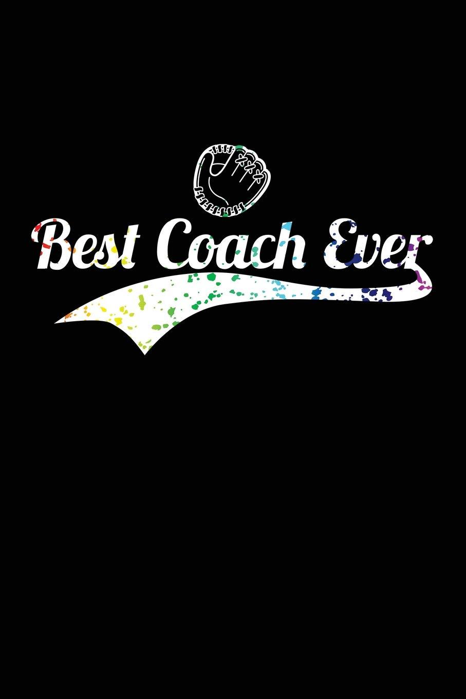 Read Online Best Coach Ever: Baseball Coach Gift Notebook Journal V31 (Baseball Books for Kids) pdf epub