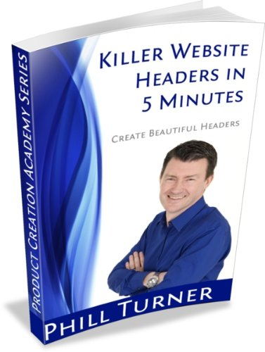 Killer Website Headers In 5 Minutes (Product Creation Academy Series Book 2)