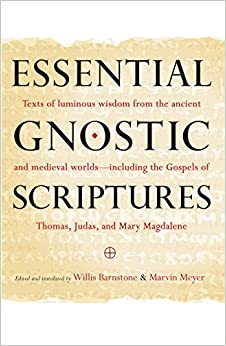 Essential Gnostic Scriptures: Texts of Luminous Wisdom from the Ancient and Medieval Worlds?Including the Gospels of Thomas, Judas, and Mary Magdalene