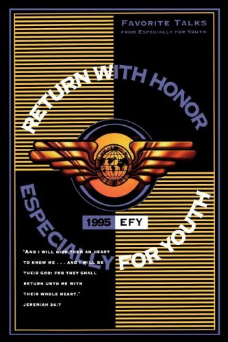 Return with honor: EFY, 1995 : favorite talks from Especially for youth