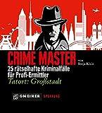 Crime Master: 25 Rätselhafte Kriminalfälle für Profi-Ermittler