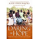 Daring to Hope: Finding God's Goodness in the Broken and the Beautiful Audiobook by Katie Davis Majors, Ann Voskamp - foreword Narrated by Jaimee Draper