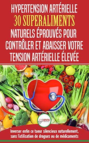 Hypertension Arterielle 30 Superaliments Naturels Et Eprouves Pour Controler Et Reduire Votre Tension Arterielle Elevee Et L Hypertension Livre En