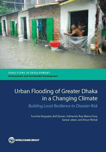 Urban Flooding of Greater Dhaka in a Changing Climate: Building Local Resilience to Disaster Risk (Directions in Development) -  Susmita Dasgupta, Paperback
