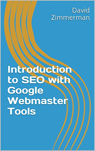 Introduction to SEO with Google Webmaster Tools: An Unofficial Guide for Google Search Console