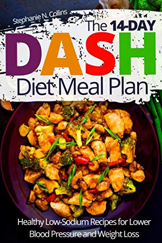 The 14-day DASH Diet Meal Plan: Healthy Low-Sodium Recipes for Lower Blood Pressure and Weight Loss by Stephanie Collins