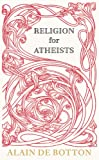 """""""Religion for Atheists - A non-believer's guide to the uses of religion"""" av Alain de Botton"""