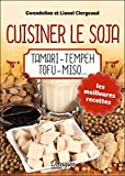 Cuisiner le soja - Tamari - Tempeh - Tofu - Miso...