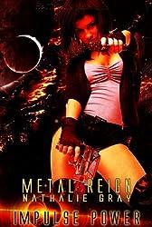 Metal Reign: An Impulse Power Story