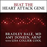 Beat the Heart Attack Gene: The Revolutionary Plan to Prevent Heart Disease, Stroke, and Diabetes | Bradley Bale,Amy Doneen,Lisa Collier Cool (contributor)