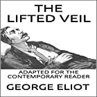 The Lifted Veil: Adapted for the Contemporary Reader Hörbuch von George Eliot Gesprochen von: Michael T Downey