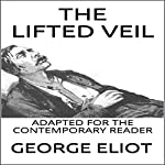 The Lifted Veil: Adapted for the Contemporary Reader | George Eliot