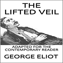 The Lifted Veil: Adapted for the Contemporary Reader Audiobook by George Eliot Narrated by Michael T Downey