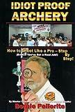Idiot Proof Archery, Bernie Pellerite, 0971281211