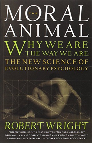 The Moral Animal  Why We Are  The Way We Are  The New Science Of Evolutionary Psychology