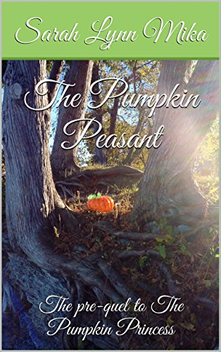 Book: The Pumpkin Peasant - The pre-quel to The Pumpkin Princess by Sarah Lynn Mika