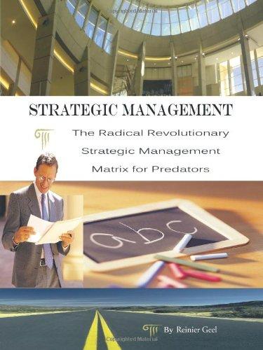 Strategic Management: The Radical Revolutionary Strategic Management Matrix for Predators