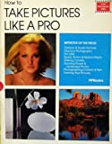 How to Take Pictures Like a Pro, Eaglemoss Publications Staff, 0895861984