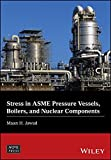 img - for Stress in ASME Pressure Vessels, Boilers, and Nuclear Components (Wiley-ASME Press Series) book / textbook / text book