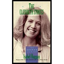 THE ELIZABETH STORIES: Celia Behind Me; Sawdust; Jack of Hearts; Into the Green Stillness; Queen Esther; Sorrows of the Flesh; Secrets; Getting Out of Garten