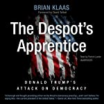 The Despot's Apprentice: Donald Trump's Attack on Democracy | Brian Klaas,David Talbot - foreword