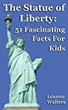 The Statue of Liberty: 51 Fascinating Facts For Kids (Volume 26)