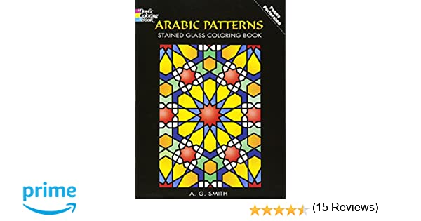 Arabic Patterns Stained Glass Coloring Book Dover Design A G Smith 9780486448398 Amazon Books